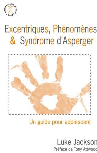 Excentriques Phenomenes Et Syndrome D Asperger Un Guide