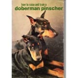 How to Raise and Train a Doberman Pinscher, Natalie Stebbins and Sara M. Barbaresi, 0876662823