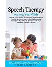 Speech Therapy For 0-5 Year-Olds: Discover if your child's Communication skills are Delayed How You can Help to improve their Understanding, Talking and Play skills with 73 Games created by a Speech a