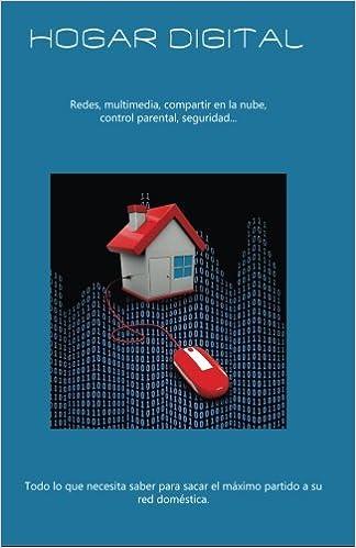 Hogar digital: Todo lo que necesita saber para sacar el máximo partido a su red doméstica (Spanish Edition): David Prudencio: 9781523712205: Amazon.com: ...