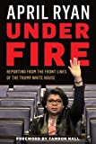Veteran White House reporter April Ryan thought she had seen everything in her two decades as a White House correspondent. And then came the Trump administration.   In    Under Fire   , Ryan takes us inside the confusion and chaos of the Trump Whi...