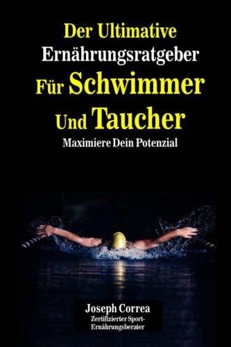Der Ultimative Ernahrungsratgeber Fur Schwimmer Und Taucher: Maximiere Dein Potenzial