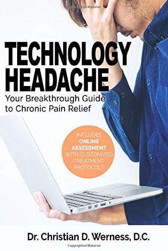 Technology Headache: Your Breakthrough Guide to Chronic Pain Relief (Includes Online Assessment with Customized Treatment Protocols)