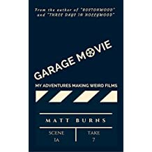 Garage Movie: My Adventures Making Weird Films