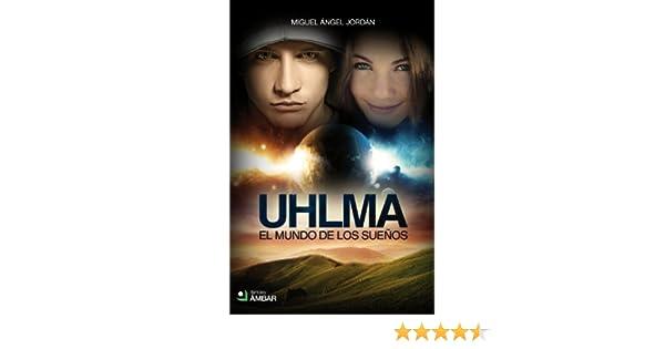 UHLMA: EL MUNDO DE LOS SUEÑOS (Spanish Edition) - Kindle edition by MIGUEL ÁNGEL JORDÁN ENAMORADO. Children Kindle eBooks @ Amazon.com.