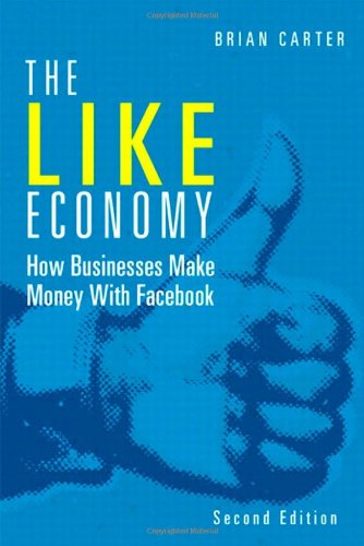 Download The Like Economy: How Businesses Make Money with Facebook (2nd Edition) (Que Biz-Tech) pdf