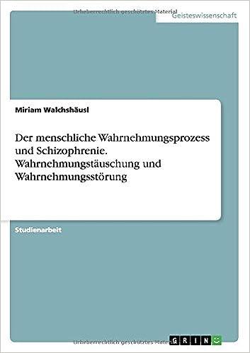 Kindle downloading bøger fra computer Der menschliche Wahrnehmungsprozess und Schizophrenie. Wahrnehmungstäuschung und Wahrnehmungsstörung (German Edition) PDF CHM ePub 3668115826