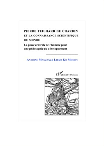 Lire Pierre Teilhard de Chardin et la Connaissance Scientifique du Monde la Place Centrale de l'Homme Pou pdf epub