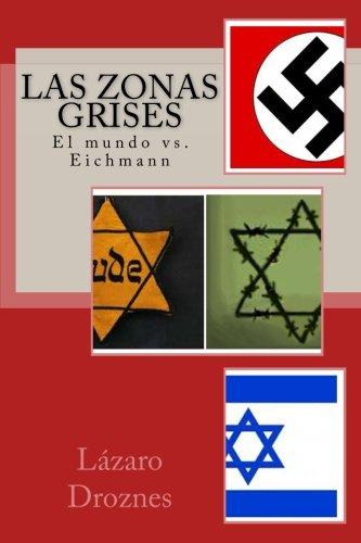 Las zonas grises El mundo vs. Eichmann (Miradas sobre el nazismo) (Volume 1)  [Droznes, Lazaro] (Tapa Blanda)