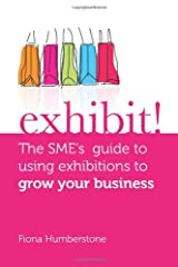 Exhibit!: The SME's Guide to Using Exhibitions to Grow Your Business Paperback