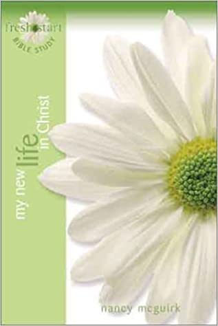 My New Life in Christ (The Fresh Start Series - An Exciting Series for Discipling New Christian Women in Their Faith) by Nancy McGuirk (2003-03-01)