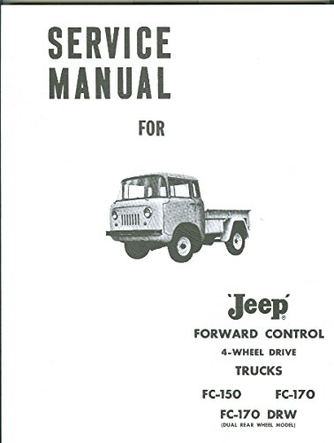 MUST HAVE MANUAL FOR OWNERS & MECHANICS 1964 & BEFORE JEEP FORWARD CONTROL 4WD FC-150, FC-170, FC-170 DRW (DUAL REAR WHEEL DRIVE FACTORY REPAIR SHP & SERVICE MANUAL - INCLUDES THE COMMANDO - A MUST FOR OWNERS, MECHANICS & RESTORERS