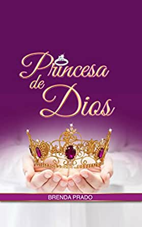 Princesa de Dios eBook: Brenda Prado: Amazon.es: Tienda Kindle