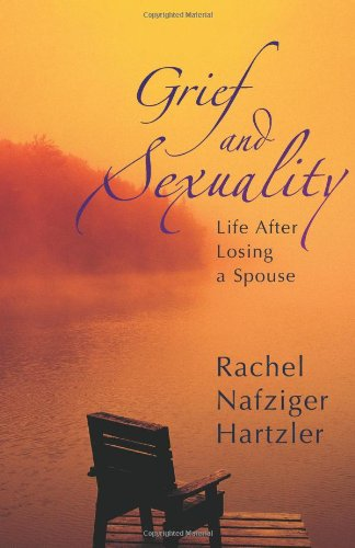 Grief and Sexuality:  Life after Losing a Spouse (Grief And Sexuality Life After Losing A Spouse)
