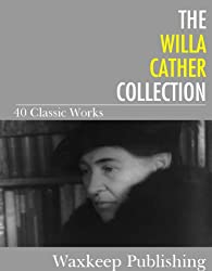 The Willa Cather Collection: 40 Classic Works