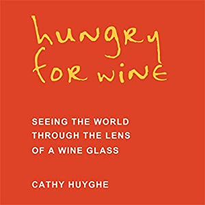 Hungry for Wine: Seeing the World Through the Lens of a Wine Glass Audiobook