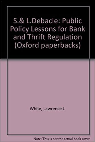 S.and L.Debacle: Public Policy Lessons for Bank and Thrift Regulation (Oxford Pdfs)