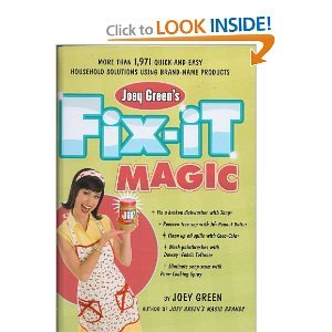 Joey Green's Fix-It Magic: More than 1,971 Quick-and-Easy Household Solutions Using Brand-Name Produ