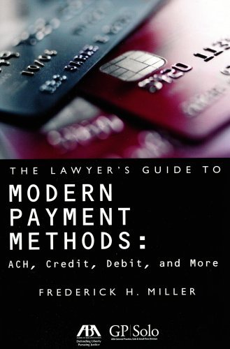 The Lawyer's Guide to Modern Payment Methods: ACH, Credit, Debit, and More by Frederick H. Miller - Payment Online Methods