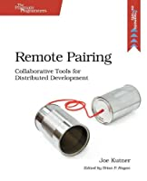 Remote Pairing: Collaborative Tools for Distributed Development Front Cover