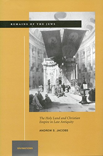 Remains of the Jews: The Holy Land and Christian Empire in Late Antiquity (Divinations: Rereading Late Ancient Religion) by Andrew S. Jacobs (31-Jan-2004) Hardcover
