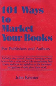 101 Ways to Market Your Books: For Publishers and Authors