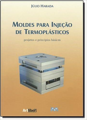 Moldes Para Injecao de Termoplasticos: Júlio Harada: 9788588098183: Amazon.com: Books
