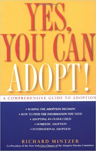 Yes, You Can Adopt!: A Comprehensive Guide to Adoption