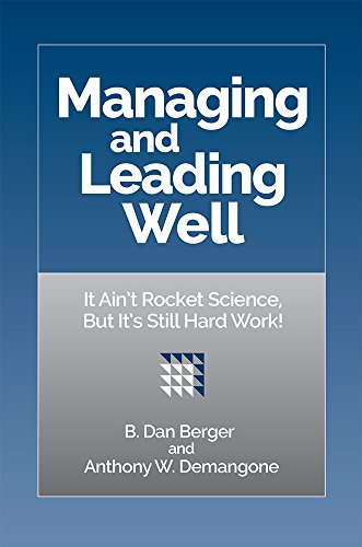 Managing and Leading Well - It Ain't Rocket Science, But It's Still Hard Work!