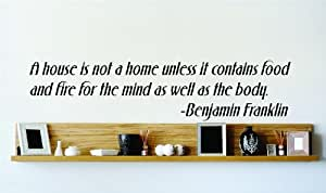 A house is not a home unless it contains food and fire for the mind as well as the body. - Benjamin Franklin Famous Inspirational Life Quote Vinyl Wall Decal - Picture Art Image Living Room Bedroom Home Decor Peel & Stick Sticker Graphic Design Wall Decal - Size : 8 Inches X 32 Inches - 22 Colors Available