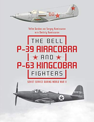 The Bell P39 Airacobra and P63 Kingcobra Fighters: Soviet Service during World War II ()