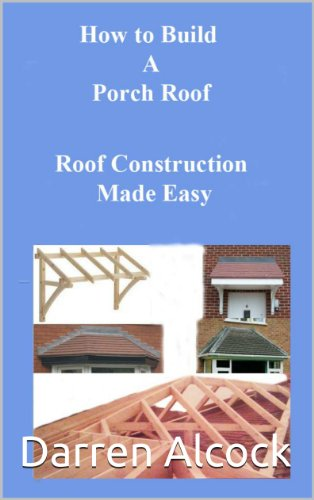 How to Build a Porch Roof (roof construction made easy Book (Angle Roof)