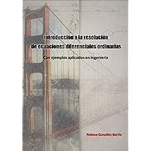 Introducción a la resolución de ecuaciones diferenciales ordinarias: Con ejemplos aplicados en ingeniería (Matemáticas en ingeniería nº 1) (Spanish Edition)
