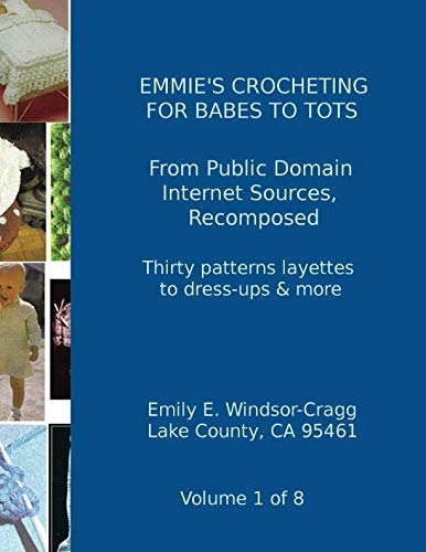 Apparel Layette (Emmie's Crocheting for Babes to tots: A look back at Survival Apparel in Changing Times (Volume 1))