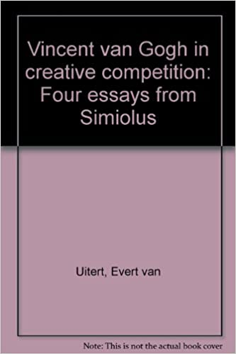 vincent van gogh in creative competition four essays from simiolus