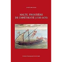 Malte, frontière de chrétienté (1530-1670) (Bibliothèque des Écoles françaises d'Athènes et de Rome)