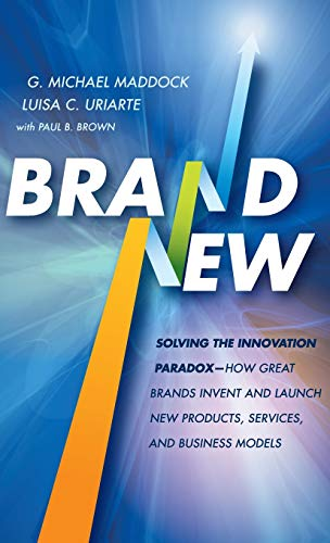 Brand New: Solving the Innovation Paradox -- How Great Brands Invent and Launch New Products, Services, and Business -
