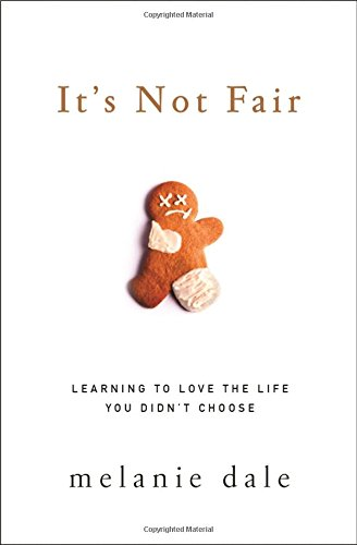 It's Not Fair: Learning to Love the Life You Didn't - Mall Dale