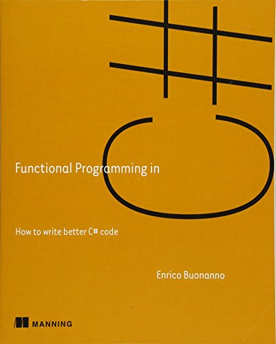 Functional Programming in C#: How to write better C# code by Manning Publications