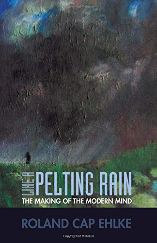 Download Like A Pelting Rain: The Making of the Modern Mind pdf