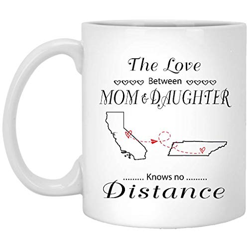 Mother Daughter Distance Mug California Tennessee The Love Between Mom And Daughter Knows No Distance CA TN - Mothers Day Gift For Mom From Daughter 11oz