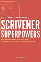 Scrivener Superpowers: How to Use Cutting-Edge Software to Energize Your Creative Writing Practice Paperback