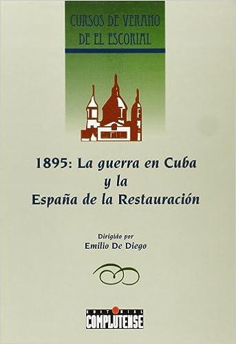 1895: La guerra en Cuba y la España de la restauración Cursos de verano: Amazon.es: Diego, Emilio de: Libros