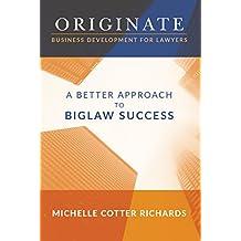 Originate: Business Development for Lawyers: A Better Approach to Biglaw Success