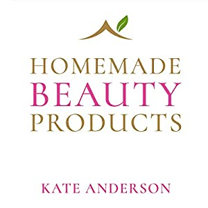 Homemade Beauty Products - The Definite Guide to Looking Naturally Beautiful Audiobook