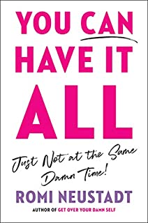 Book Cover: You Can Have It All, Just Not at the Same Damn Time: A Guide for Women Everywhere