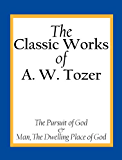 The Classic Works of A. W. Tozer (English Edition)