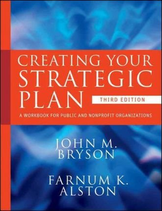 Creating Your Strategic Plan : A Workbook for Public and Nonprofit Organizations, Third Edition(Paperback) - 2010 Edition