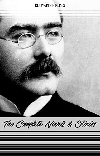 Rudyard Kipling: The Complete Novels and Stories (Kim, The Phantom Rickshaw, The Jungle Book, Just So Stories...) (Rudyard Kipling Best Poems)