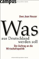 Was aus Deutschland werden soll: Der Auftrag an die Wirtschaftspolitik